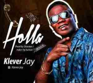 Klever Jay - Holla ( Prod. Shocker Beat)
